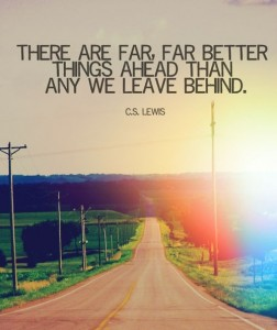 there-are-far-far-better-things-ahead-than-those-we-have-left-behing-cs-lewis